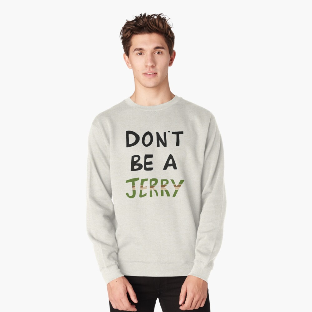 Don't Be a Jerry Rick and Morty Fan Art Pullover Sweatshirt