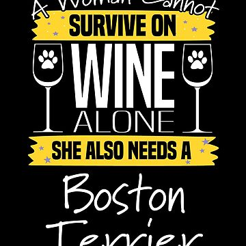 Boston Terrier Dog Design Womens - A Woman Cannot Survive On Wine Alone She Also Needs A Boston Terrier by kudostees