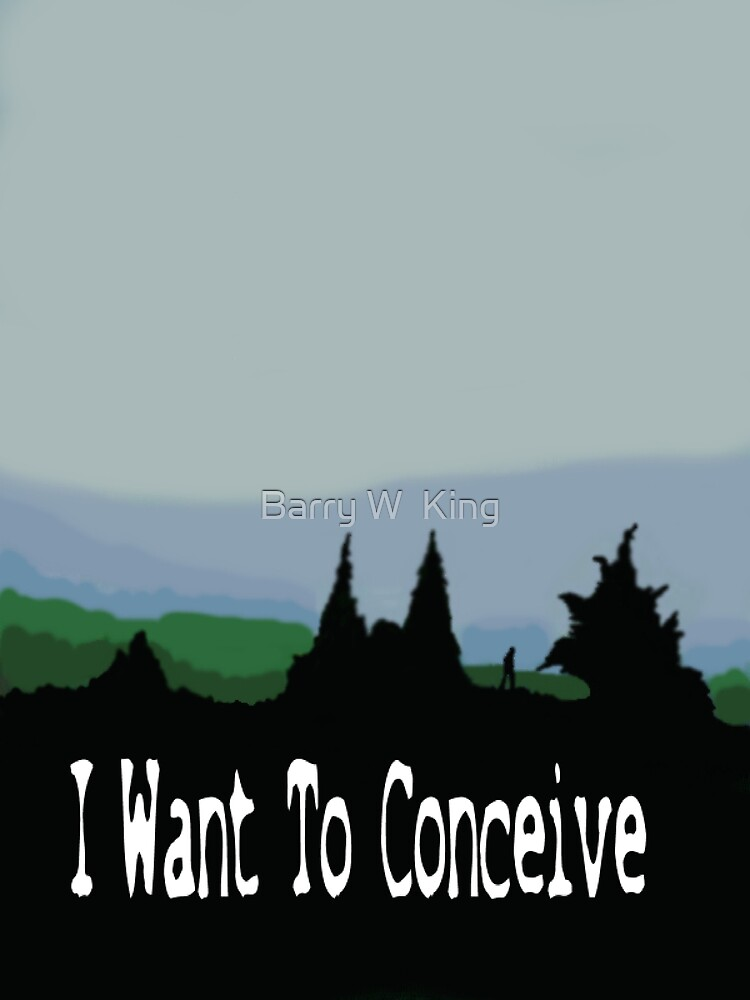 I Want To Conceive by Barry W  King