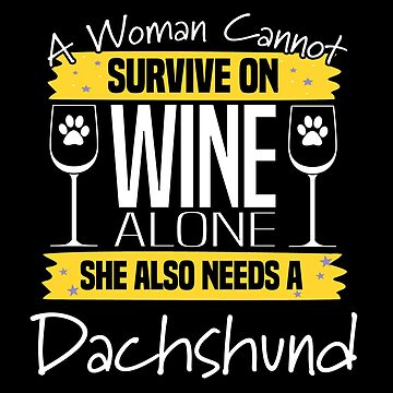 Dachshund Dog Design Womens - A Woman Cannot Survive On Wine Alone She Also Needs A Dachshund by kudostees