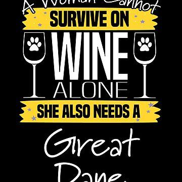 Great Dane Dog Design Womens - A Woman Cannot Survive On Wine Alone She Also Needs A Great Dane by kudostees