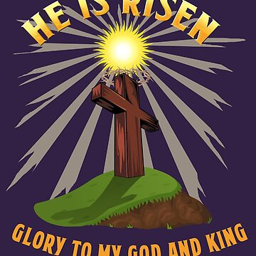 HE IS RISEN - Christian Easter Cross  by Grundelboy