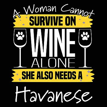 Havanese Dog Design Womens - A Woman Cannot Survive On Wine Alone She Also Needs A Havanese by kudostees