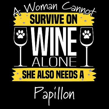 Papillon Dog Design Womens - A Woman Cannot Survive On Wine Alone She Also Needs A Papillon by kudostees