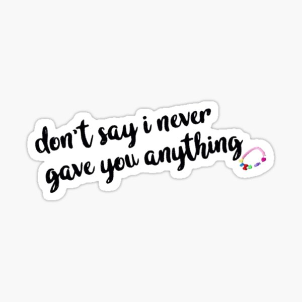 don't say i never gave you anything  Sticker