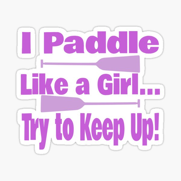 Dragon Boat I Paddle Like A Girl Try To Keep Up Sticker