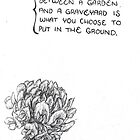 The Only Difference Between a Garden and a Graveyard... by morganhessart