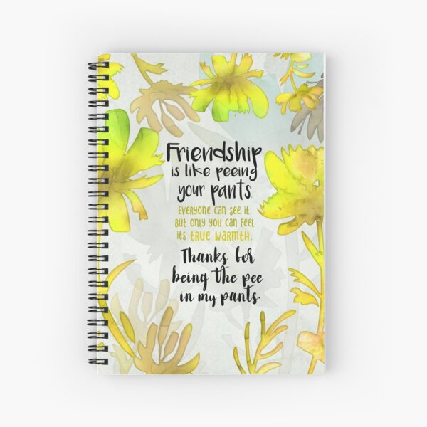 Friendship Is Like Peeing Your Pants Spiral Notebook