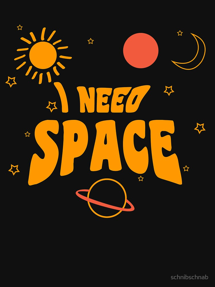 I NEED SPACE by schnibschnab