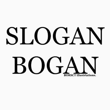 """slogan bogan"" a bogan slogan, for all bogans with slogans by borscht"