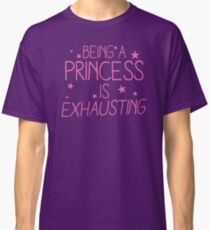 Being a PRINCESS is EXHAUSTING Classic T-Shirt