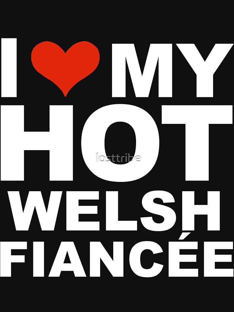 I Love my hot Welsh Fiancee Engaged Engagement Wales by losttribe