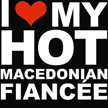 I Love my hot Macedonian Fiancee Engaged Engagement Macedonia by losttribe