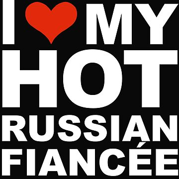 I Love my hot Russian Fiancee Engaged Engagement Russia by losttribe
