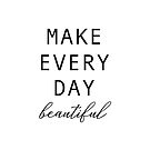 Make Everyday Beautiful by corbrand