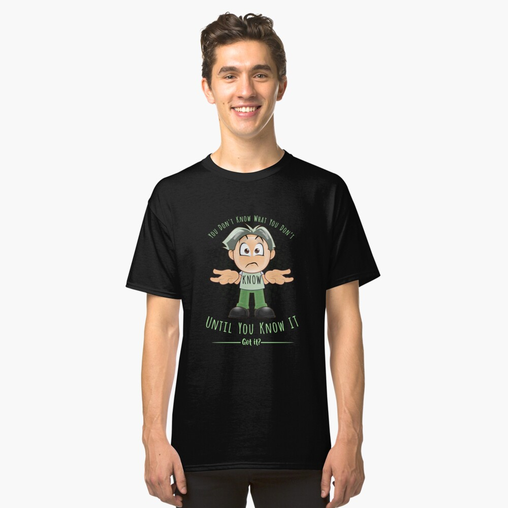 I dont know Classic T-Shirt