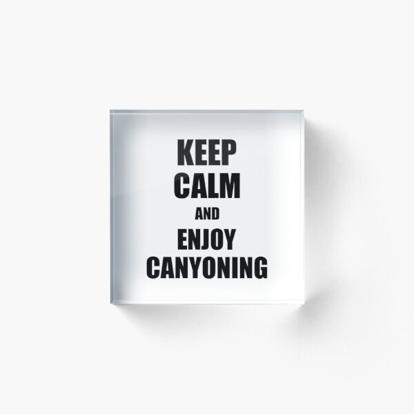 Keep Calm an Enjoy Canyoning Lover Funny Gift Idea for Hobbies Occupation Present Acrylic Block