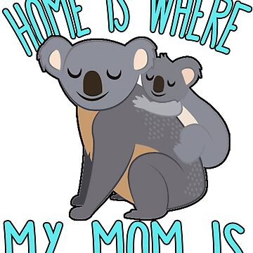 Home Is Where My Mom Is Quote Mother & Baby Koala T Shirt by funnytshirtemp