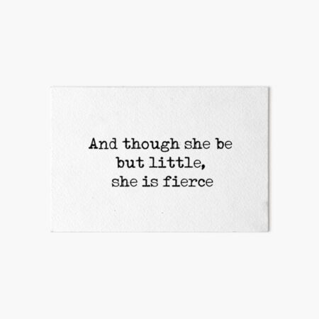 And though she be but little, she is fierce - William Shakespeare quote Art Board Print