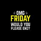 OMG FRIDAY... Will you please END? by jazzydevil