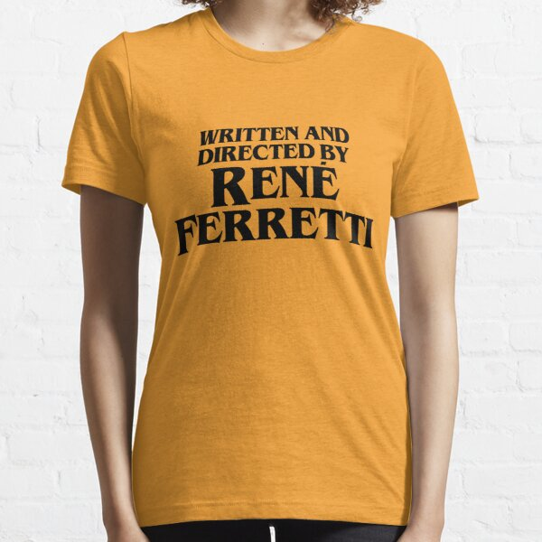 Written And Directed By René Ferretti Essential T-Shirt