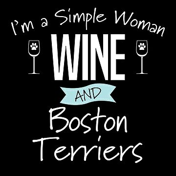 Boston Terrier Dog Design Womens - Im A Simple Woman Wine And Boston Terriers by kudostees