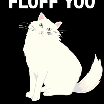 Fluff You You Fluffin 'Fluffin Funny Cat Kitten Lover Regalo de JapaneseInkArt