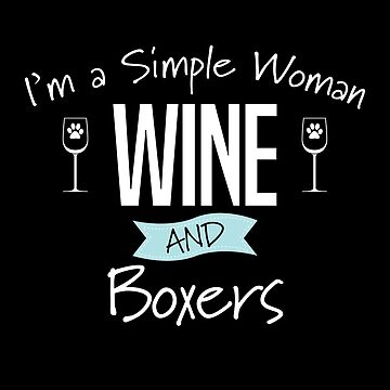 Boxer Dog Design Womens - Im A Simple Woman Wine And Boxers by kudostees