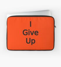 I Give Up by Chillee Wilson Laptop Sleeve