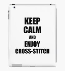 Keep Calm an Enjoy Cross-Stitch Lover Funny Gift Idea for Hobbies Occupation Present iPad Case/Skin