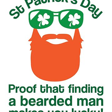 St. Pstrick's day Proof that finding a bearded man makes you lucky t shirt by daniele2016