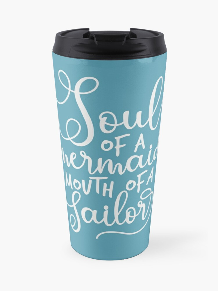 Soul Of A Mermaid Mouth Of A Sailor Funny Quote Humor Saying Strong Girls Fun Women Good Mood Travel Mug