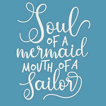Soul of a mermaid, mouth of a sailor, funny quote, humor saying, strong girls, fun women, good mood by byzmo