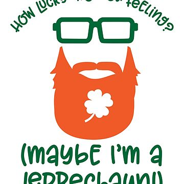 How lucky are you feelink? Maybe i'm a leprechaun! t shirt by daniele2016