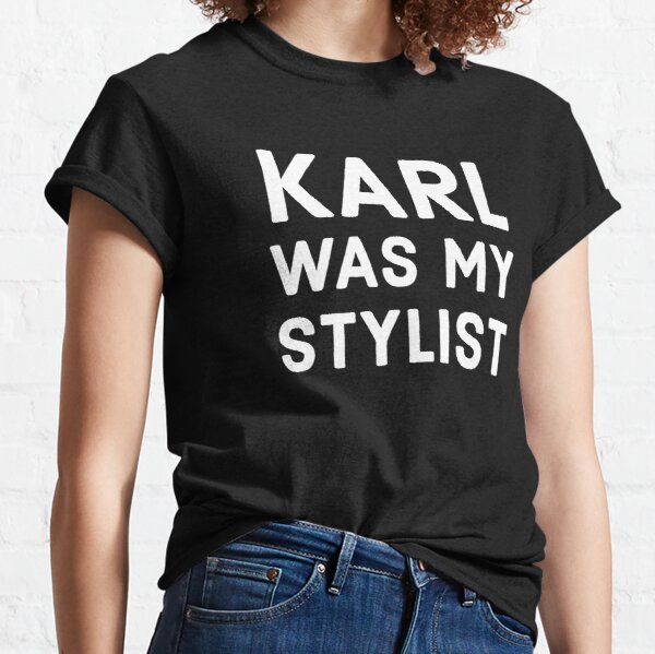 Karl Was My Stylist, Karl Lagerfeld Classic T-Shirt