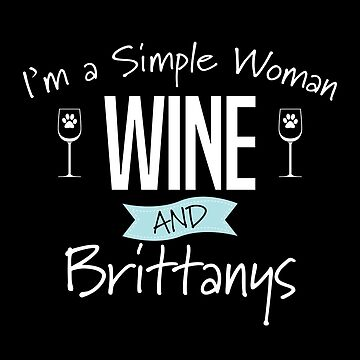 Brittany Spaniel Dog Design Womens - Im A Simple Woman Wine And Brittanys by kudostees