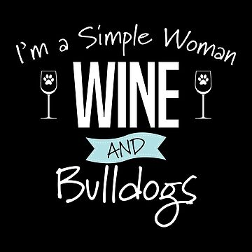 Bulldog Design Womens - Im A Simple Woman Wine And Bulldogs by kudostees