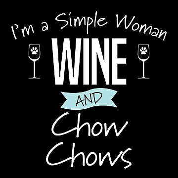 Chow Chow Dog Design Womens - Im A Simple Woman Wine And Chow Chows by kudostees