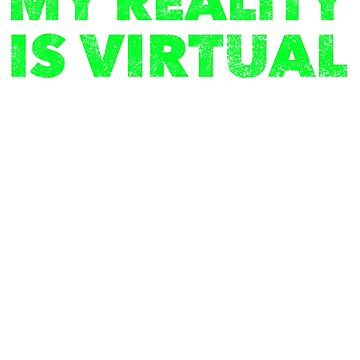 My Reality Is Virtual - VR Lover Quote Saying Videos Games Fantasy by BullQuacky