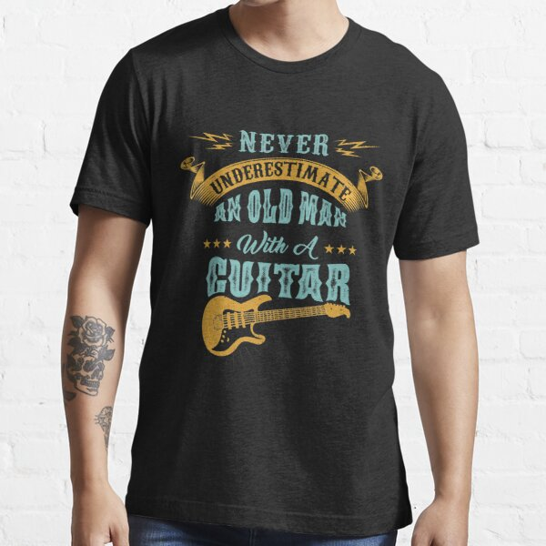 Never Underestimate An Old Man With A Funny Guitar Never underestimate an old man with a guitar gift music Essential T-Shirt