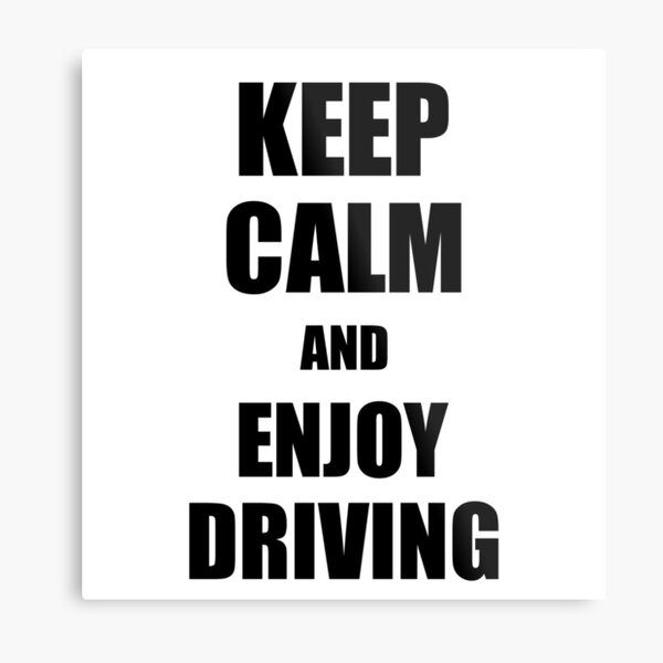 Keep Calm an Enjoy Driving Lover Funny Gift Idea for Hobbies Occupation Present Metal Print