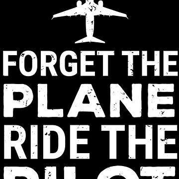 Forget The Plane Ride The Pilot Funny Gift T-shirt by zcecmza