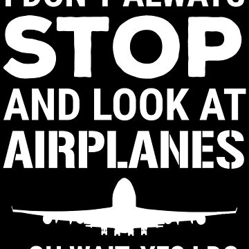 Funny Pilot Airplanes Don't Always Stop T-shirt by zcecmza