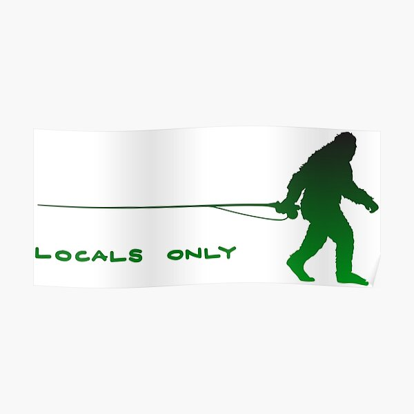 Yeti Fly Fishing Fish Locals Only Sasquatch Big Foot Green Poster