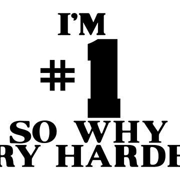 I'M #1 SO WHY TRY HARDER (Dark Alternate) by Purakushi