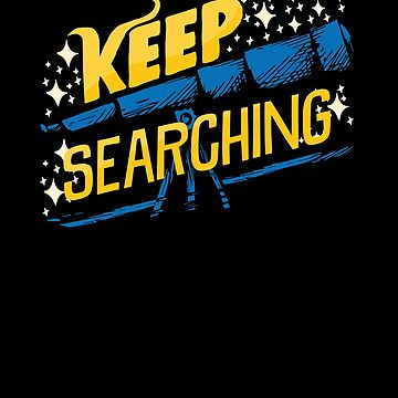 Keep Searching Telescope Astronomy by perfectpresents
