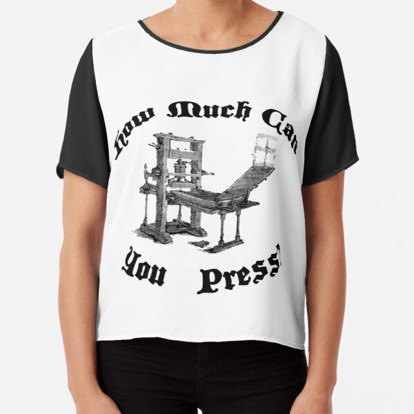 How Much Can You Press? Version 2 Chiffon Top
