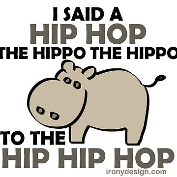 I Said Hip Hop Hippo by ironydesigns