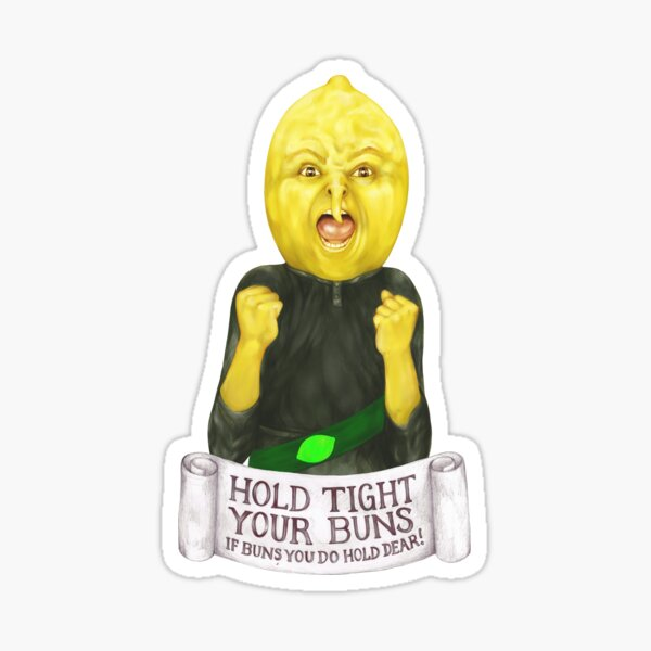 "Earl of Lemongrab - ""Hold tight your buns if buns you do hold dear!"" Sticker"