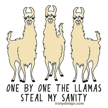 One by One the Llamas Steal my Sanity Funny by ironydesigns